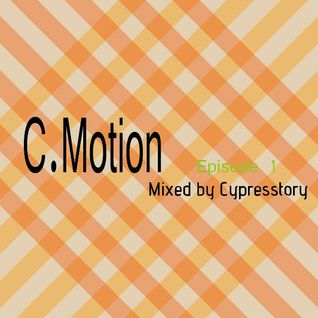 C.Motion Episode 1 (Mixed by Cypresstory)