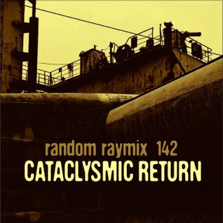 Random raymix 142 - cataclysmic return