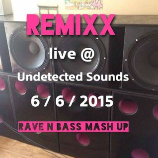 Remixx live @ Undetected. 6/6/15 ( Rave n Bass Mash up )