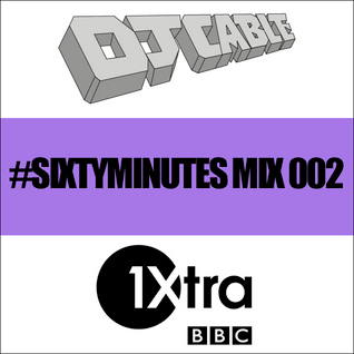 BBC 1Xtra #SixtyMinutes Mix 002