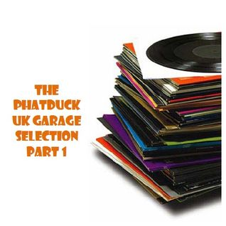 The Phatduck UK Garage Selection Part 1