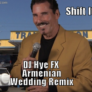 Shift It  DJ Hye FX Wedding Extended Remix Remix