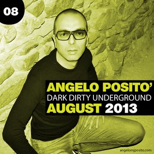 ANGELO POSITO - Dark Dirty Underground (AUGUST 2013)
