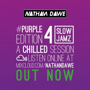 SLOW JAMZ MIX PART 4 #PURPLEedition4 | TWEET @NATHANDAWE