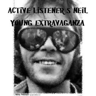 Active Listener's Neil Young Extravaganza