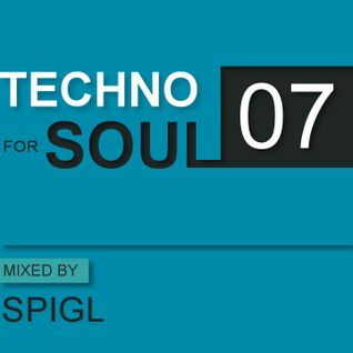 TECHNO for SOUL -Podcast 07-mixed by SPIGL