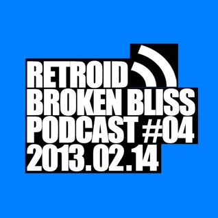 Broken Bliss Podcast #04 - Retroid