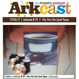 ARKcast # 21   No No No Limit Tape x Dynooo