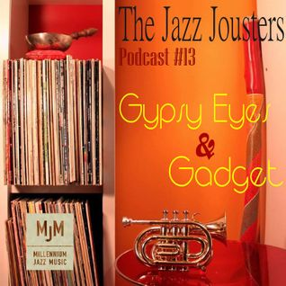 The Jazz Jousters Podcast #13 by Gypsy Eyes & Gadget - 100% Underground Jazz Hip Hop
