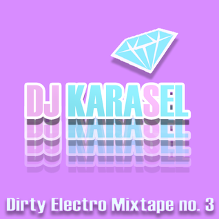 DJ KaraSel - Dirty Electro Mixtape no. 3