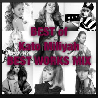 Kato Miliyah Best Works Mix [加藤ミリヤ]