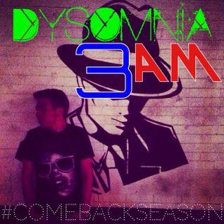 DYSOMNIA 3AM #ComebackSeason