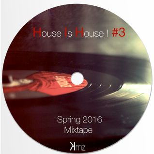 KmZ // House Is House ! #3 // Spring 2016 Mixtape
