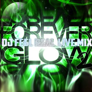Dj Feel Real - Forever Glow 2 (Live Mix)