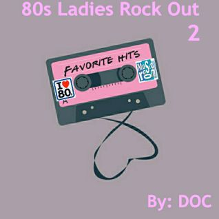 80s Ladies Rock Out 2 - By: DOC (05.10.14)