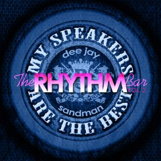 Dj Sandman -The Rhythm Bar Vol. 2 (My Speakers Are The Best!!!)