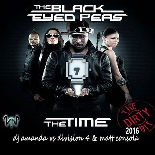BLACK EYED PEAS - THE TIME [DIRY BIT] 2016 [DJ AMANDA VS DIVISION 4 & MATT CONSOLA]