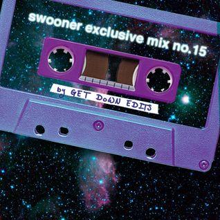 Swooner mix no. 15: Get Down Edits