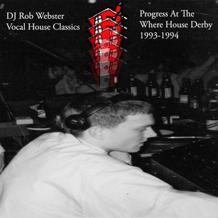 Vocal House Classics 1993-94 Progress Derby The Where House Era DJ Rob Webster