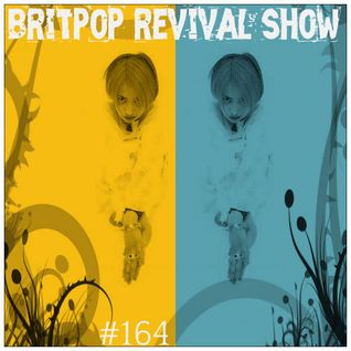 Britpop Revival Show #164 27th July 2016