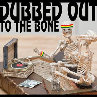 Dubbed Out To The Bone