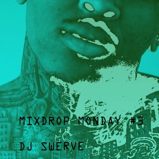 MIXDROP MONDAY #3 MIXED BY DJ SWERVE