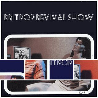 Britpop Revival Show #149 16th March 2016
