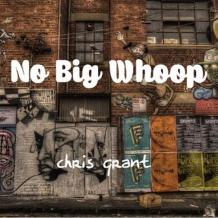 CHRIS GRANT: No Big Whoop (downtempo)
