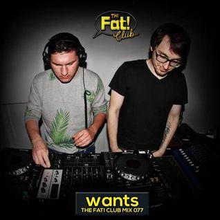 wants - The Fat! Club Mix 077