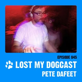 Lost My Dogcast 45 - Pete Dafeet