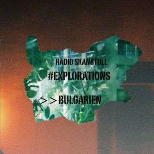 #Explorations - Bulgaria @Radio Skanstull, Stockholm