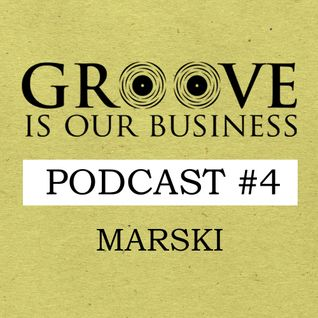 Groove Is Our Business Podcast #4 Mixed By Marski