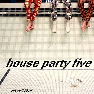 House Party Five © 31.07.2014