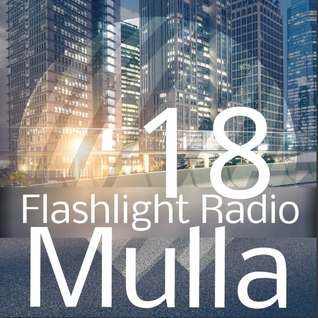 Mulla // Flashlight Radio 18