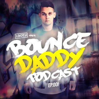 I.GOT.U PRES. BOUNCE DADDY PODCAST [EP.001]