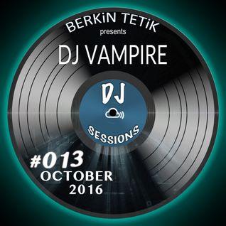 DJ Sessions 013 w/ Berkin Tetik feat. DJ Vampire [October 2016]