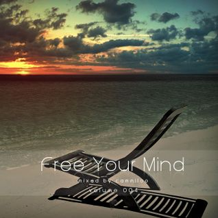 Free Your Mind Vol.004 - mixed by cammiloo
