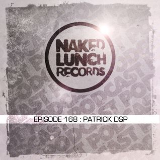 Naked Lunch PODCAST #168 - PATRICK DSP