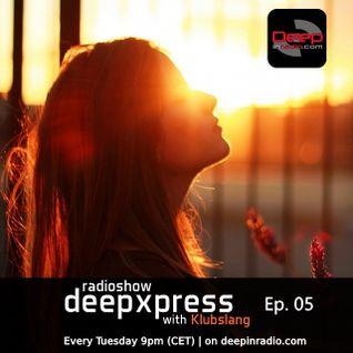 Klubslang - Deep Xpress Radioshow #05 [deepinradio]