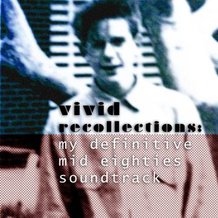 Vivid Recollections: My definitive mid eighties soundtrack