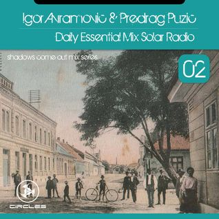 Igor Avramovic & Predrag Puzic Daily Essential Mix 02 Solar Radio