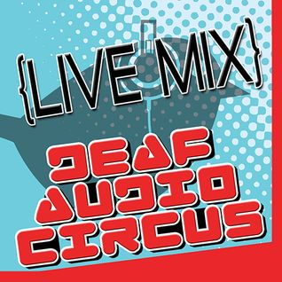 Deaf Audio Circus - Live Mix February|14|2014 [Tech House]