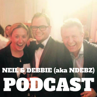 Neil & Debbie (aka NDebz) Podcast #109   ' Attitude Awards 2016 ' -  (Just the chat)