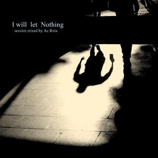 [I will let nothing] minimal session mixed by Ac Rola ..N'joy it !!!