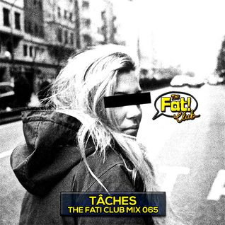 TÂCHES - The Fat! Club Mix 065