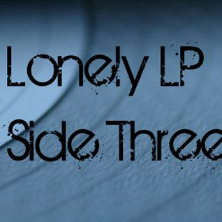 Lonely LP Side Three