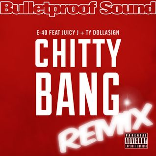 E-40 FEAT. JUICY J & TY DOLLA $IGN - CHITTY BANG BULLETPROOF REMIX