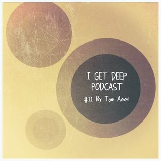 I GET DEEP // Podcast# 11 by Tom Ameri