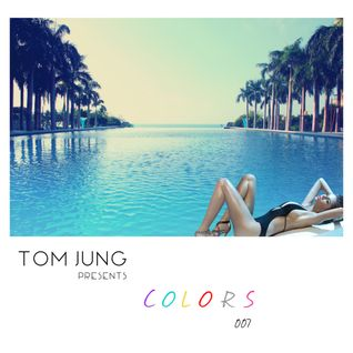 Tom Jung Presents Colors 007 (Deep & House Music)