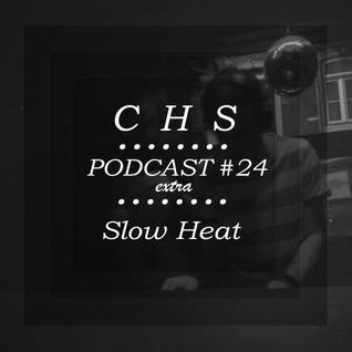 C.H.S Podcast 24 Extra @ Slow Heat